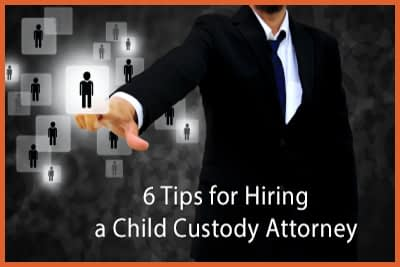 Six Tips for Hiring a Child Custody Attorney